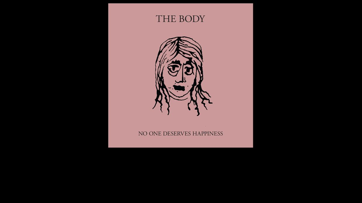 46. The Body - No One Deserves Happiness
